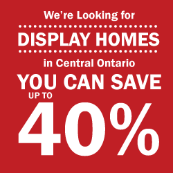 Looking for Display Homes in Central Ontario – You Can Save up to 40%